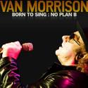 Van Morrison Born To Sing : No Plan B