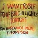 Richard & Linda Thompson I Want To See The Bright Lights Tonight