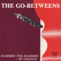 The Go-Betweens Hammer the Hammer