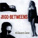 The Go-Betweens 16 Lovers Lane