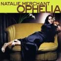 Natalie Merchant Ophelia
