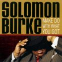Solomon Burke Make Do With What You Got