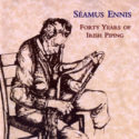 Seamus Ennis Forty Years of Irish Piping