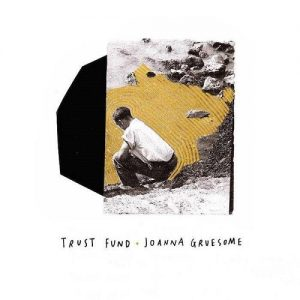 Trust Fund / Joanna Gruesome EP