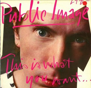 Public Image Ltd This Is What You Want ...